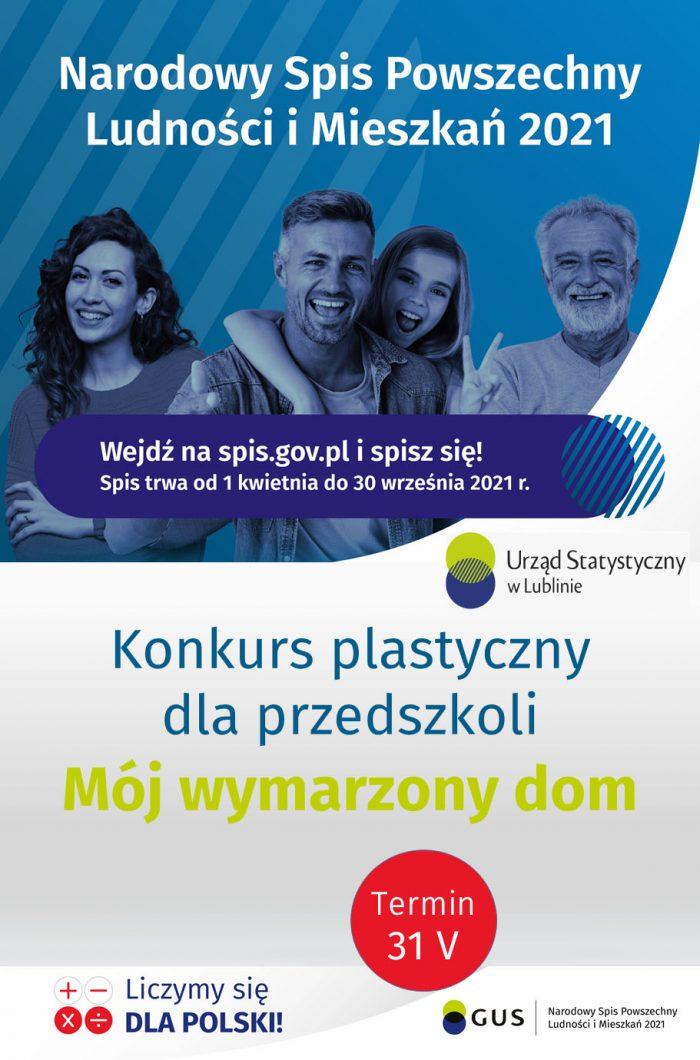 """Grafika zawiera tekst: """"Narodowy Spis Powszechny Ludności i Mieszkań 2021"""", poniżej tekst: """"Wejdź na spis.gov.pl i spisz się Spis trwa od 1 kwietni do 30 września 2021 r."""", poniżej tekst: """"Konkurs plastyczny dla przedszkoli """"Mój wymarzony dom"""" Termin 31 maja""""."""