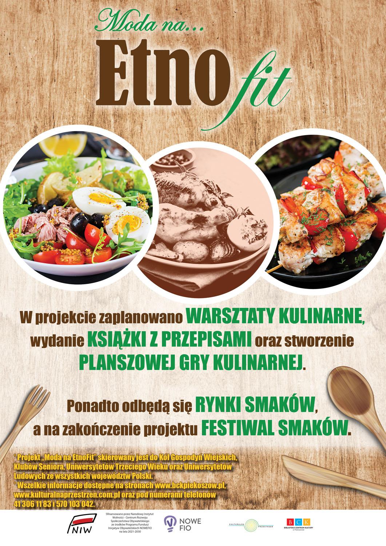 """Plakat zawiera tekst: """"Moda na Etno fit na talerzu"""", poniżej """"W projekcie zaplanowano Warsztaty kulinarne, wydanie Książki z przepisami oraz stworzenie Planszowej gry kulinarnej. Ponadto odbędą się Rynki smaków, a na zakończenie projektu Festiwal smaków."""""""