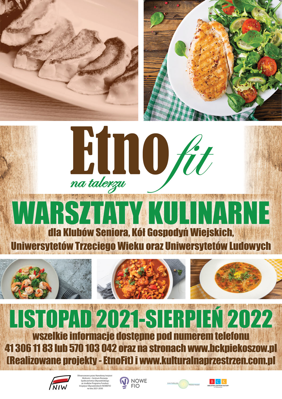 """Plakat zawiera tekst: """"Etno fit na talerzu"""", poniżej """"Warsztaty kulinarne dla Klubów Seniora, Kół Gospodyń Wiejskich, Uniwersytetów Trzeciego Wieku oraz Uniwersytetów Ludowych, Listopad 2021-Sierpień 2020. Wszelkie informacje dostępne pod numerem telefonu 41 306 11 83 lub 570 103 042 oraz na stronach www.bckpiekoszow.pl"""""""